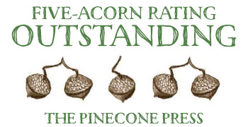 Five-acorn rating: outstanding! ~ The Pinecone Press